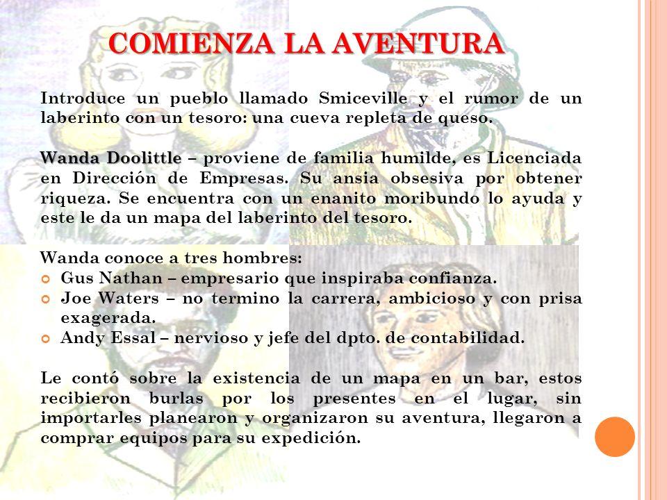 COMIENZA LA AVENTURA Introduce un pueblo llamado Smiceville y el rumor de un laberinto con un tesoro: una cueva repleta de queso.