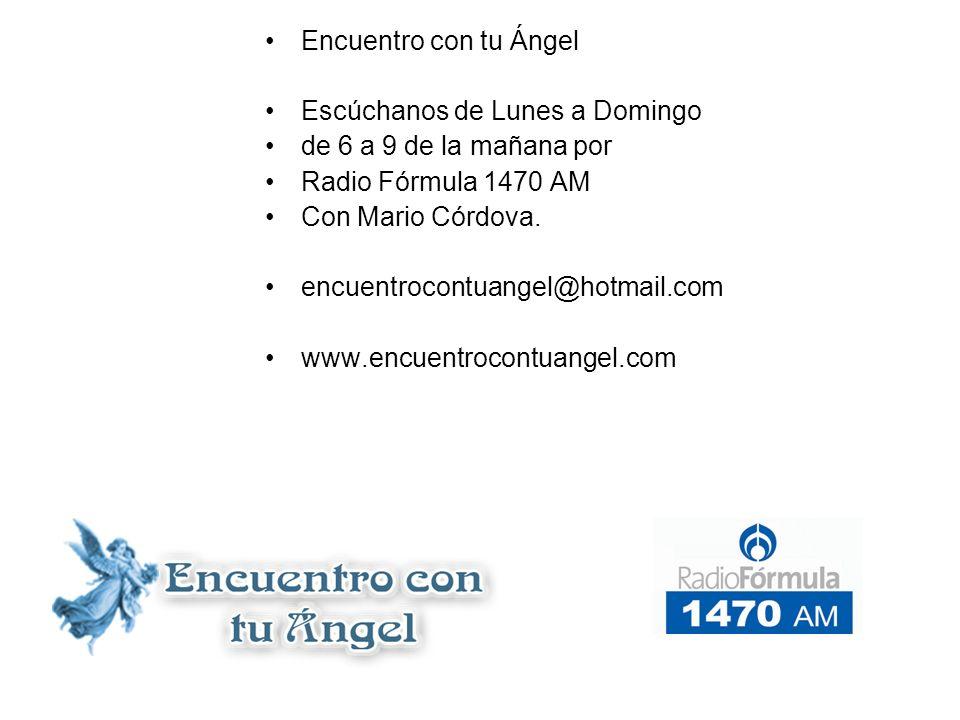 Encuentro con tu Ángel Escúchanos de Lunes a Domingo. de 6 a 9 de la mañana por. Radio Fórmula 1470 AM.