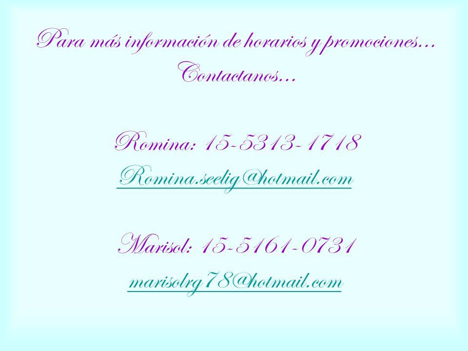 Para más información de horarios y promociones… Contactanos… Romina: 15-5313-1718 Romina.seelig@hotmail.com Marisol: 15-5161-0731 marisolrg78@hotmail.com