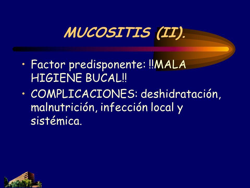 MUCOSITIS (II). Factor predisponente: !!MALA HIGIENE BUCAL!!