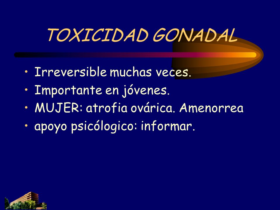 TOXICIDAD GONADAL Irreversible muchas veces. Importante en jóvenes.