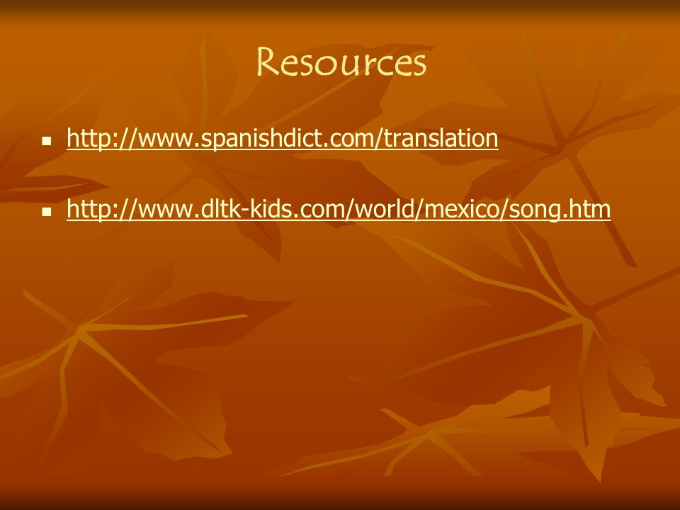 Resources http://www.spanishdict.com/translation