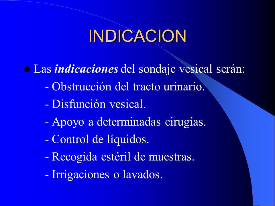 INDICACION Las indicaciones del sondaje vesical serán: