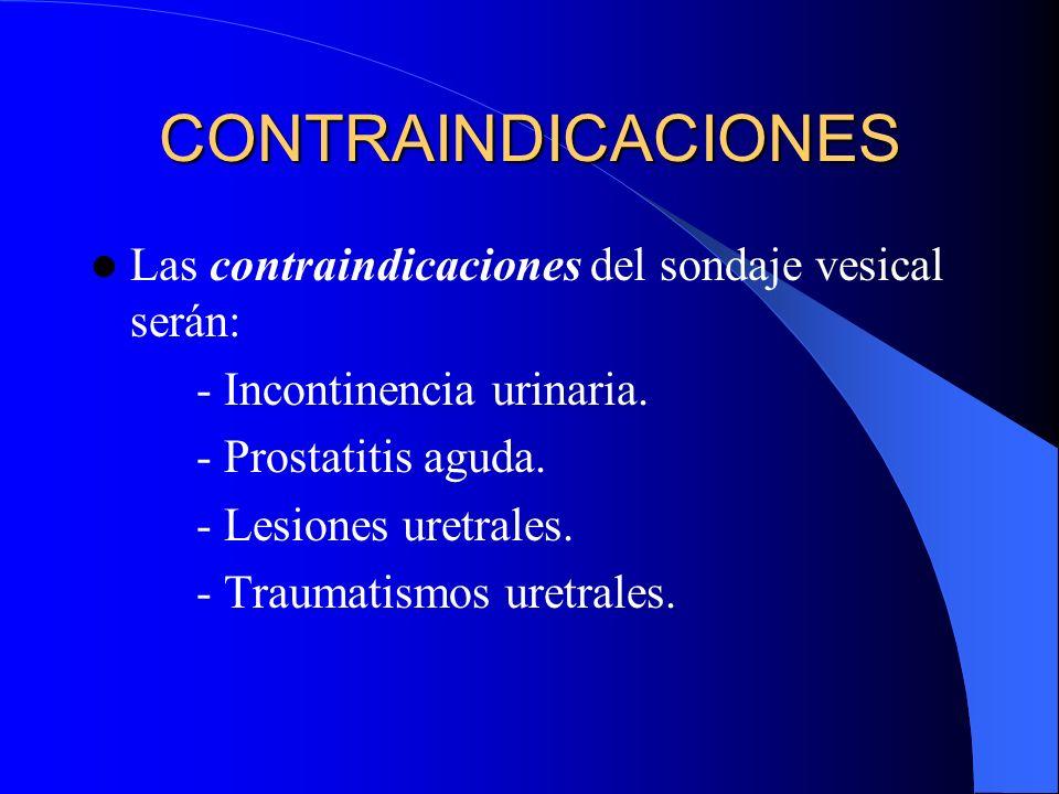 CONTRAINDICACIONES Las contraindicaciones del sondaje vesical serán: