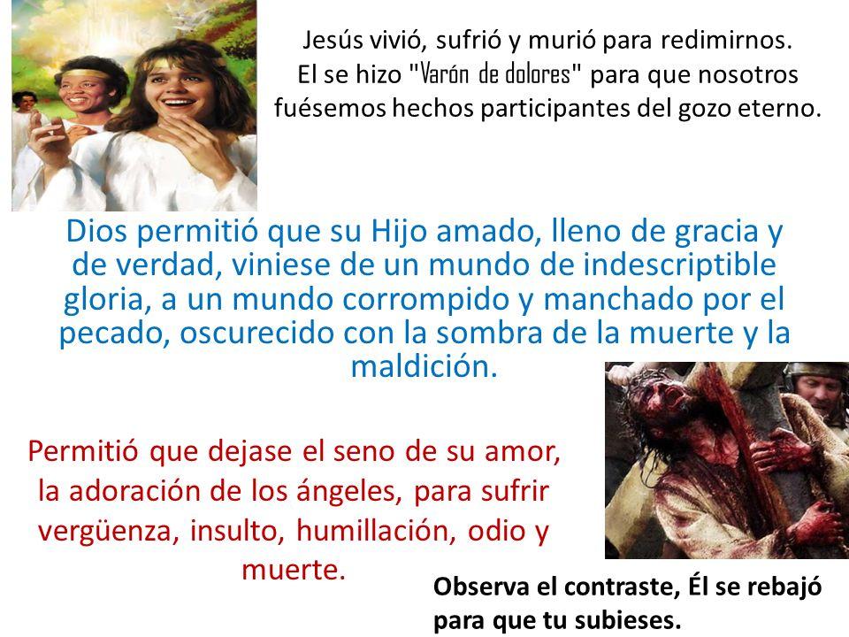 Jesús vivió, sufrió y murió para redimirnos.