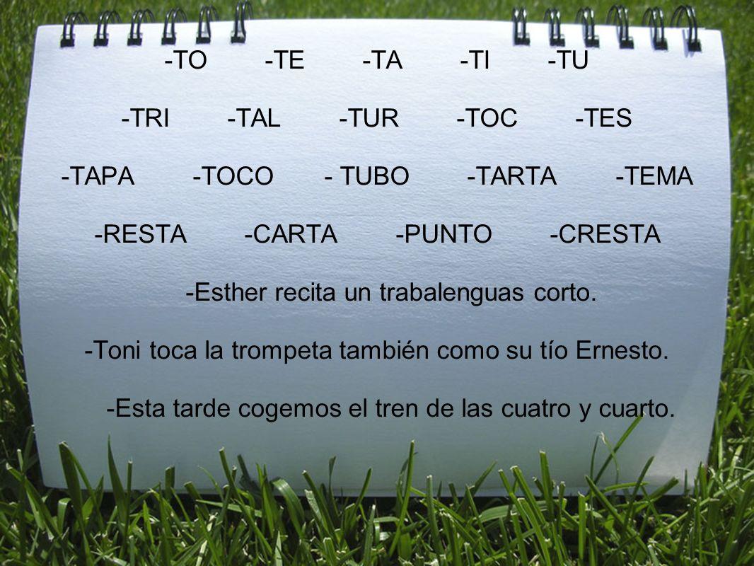 -TRI -TAL -TUR -TOC -TES -TAPA -TOCO - TUBO -TARTA -TEMA