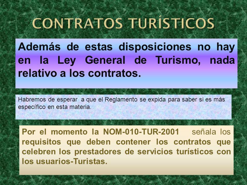 CONTRATOS TURÍSTICOS Además de estas disposiciones no hay en la Ley General de Turismo, nada relativo a los contratos.