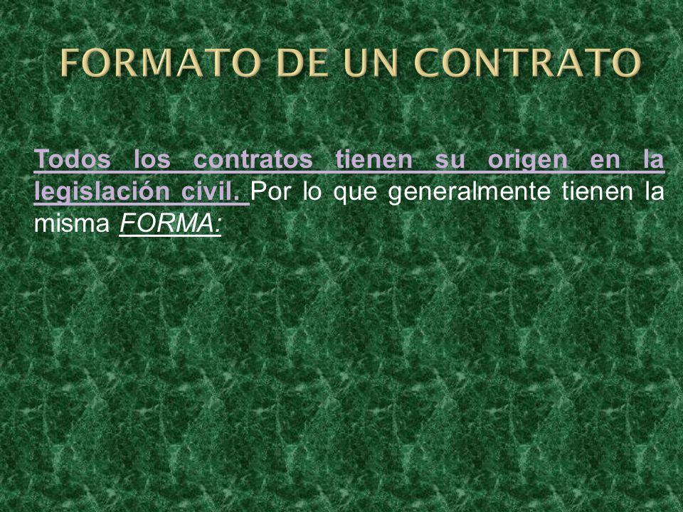 FORMATO DE UN CONTRATO Todos los contratos tienen su origen en la legislación civil.