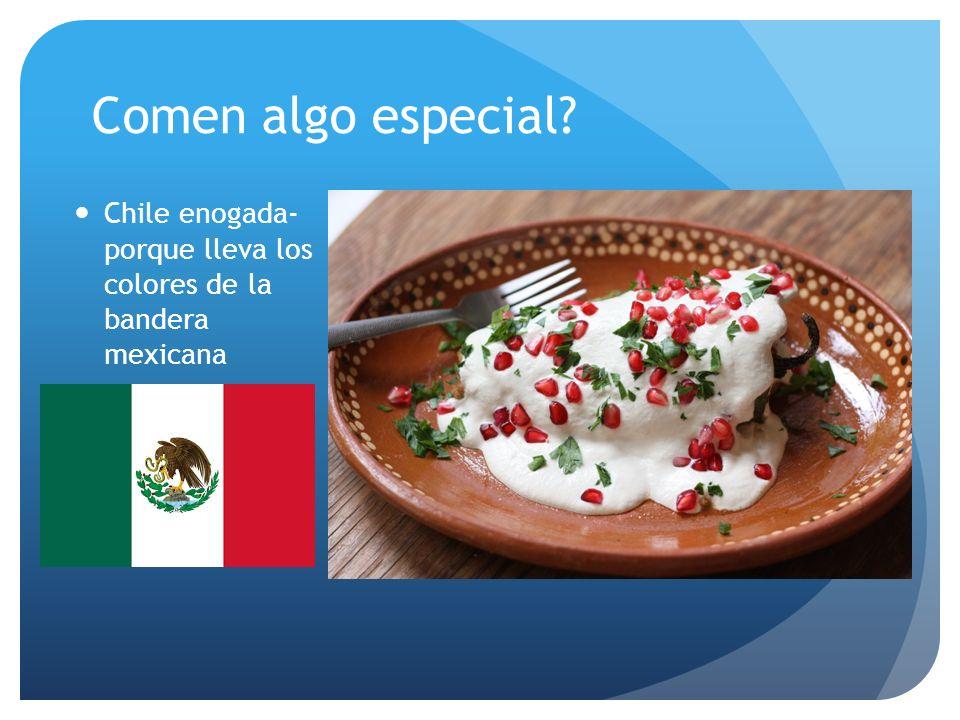 Comen algo especial Chile enogada- porque lleva los colores de la bandera mexicana