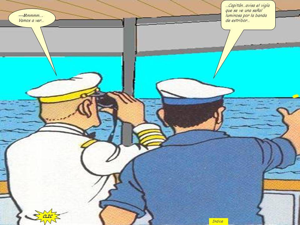 …Capitán…avisa el vigía que se ve una señal luminosa por la banda de estribor…