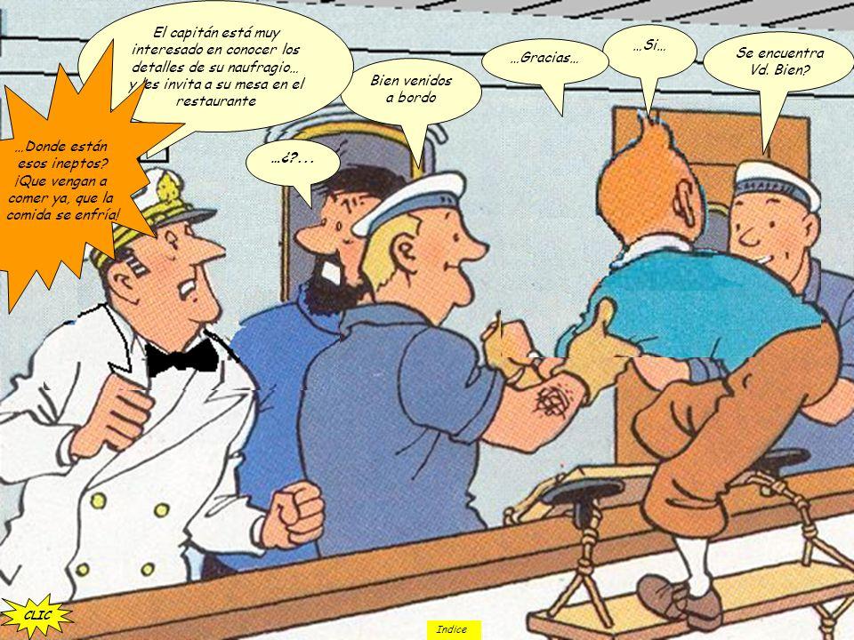 El capitán está muy interesado en conocer los detalles de su naufragio… y les invita a su mesa en el restaurante