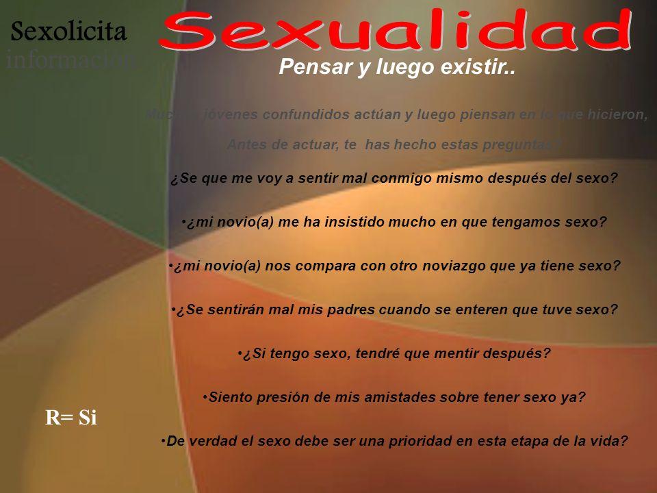 Sexualidad Sexolicita información Pensar y luego existir.. R= Si