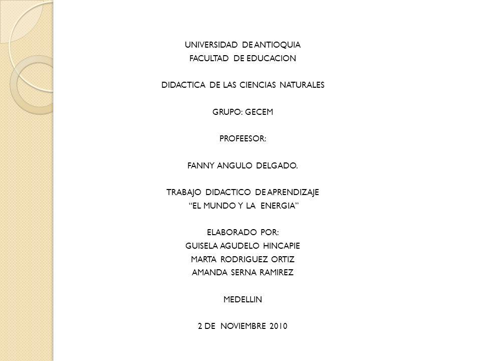 UNIVERSIDAD DE ANTIOQUIA FACULTAD DE EDUCACION DIDACTICA DE LAS CIENCIAS NATURALES GRUPO: GECEM PROFEESOR: FANNY ANGULO DELGADO.