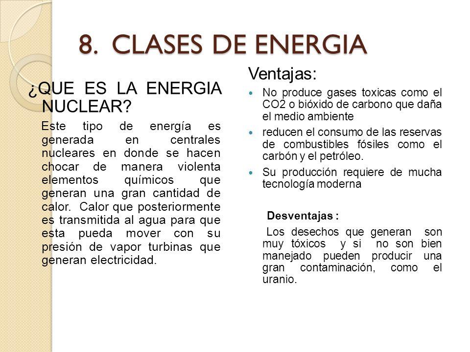 8. CLASES DE ENERGIA Ventajas: ¿QUE ES LA ENERGIA NUCLEAR