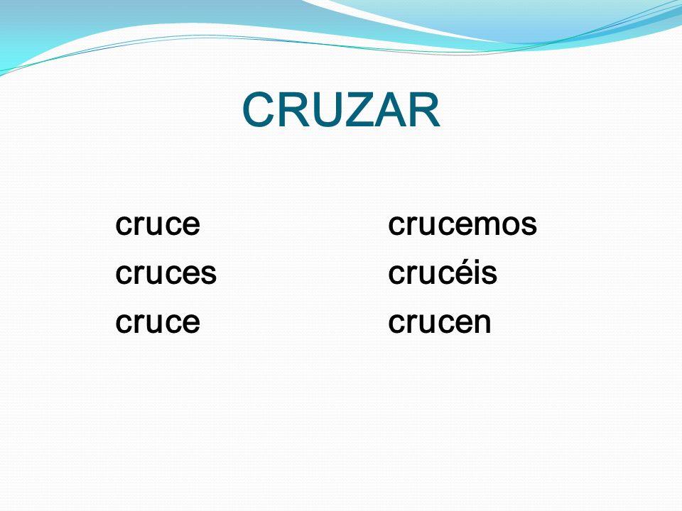 CRUZAR cruce crucemos cruces crucéis cruce crucen