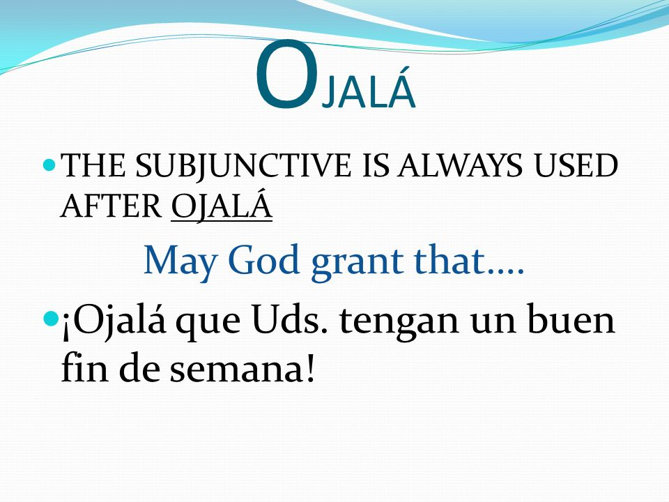 OJALÁ May God grant that….