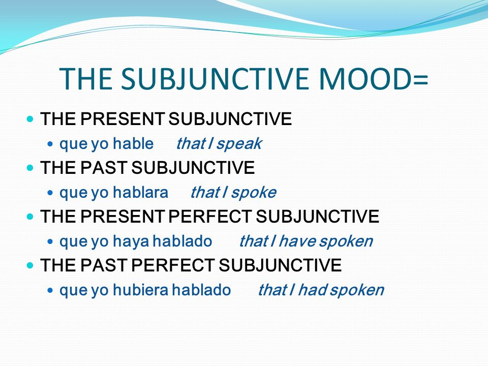 THE SUBJUNCTIVE MOOD= THE PRESENT SUBJUNCTIVE THE PAST SUBJUNCTIVE