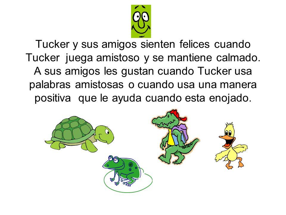 Tucker y sus amigos sienten felices cuando Tucker juega amistoso y se mantiene calmado.