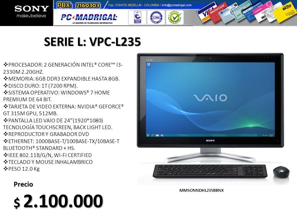 SERIE L: VPC-L235 PROCESADOR: 2 GENERACIÓN INTEL® CORE™ I3-2330M 2.20GHZ. MEMORIA: 6GB DDR3 EXPANDIBLE HASTA 8GB.