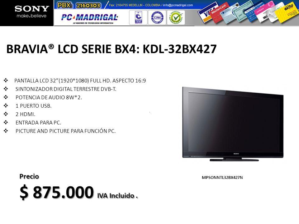 $ 875.000 IVA Incluido . BRAVIA® LCD SERIE BX4: KDL-32BX427 Precio