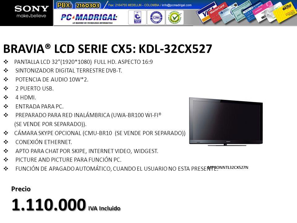 1.110.000 IVA Incluido BRAVIA® LCD SERIE CX5: KDL-32CX527 Precio