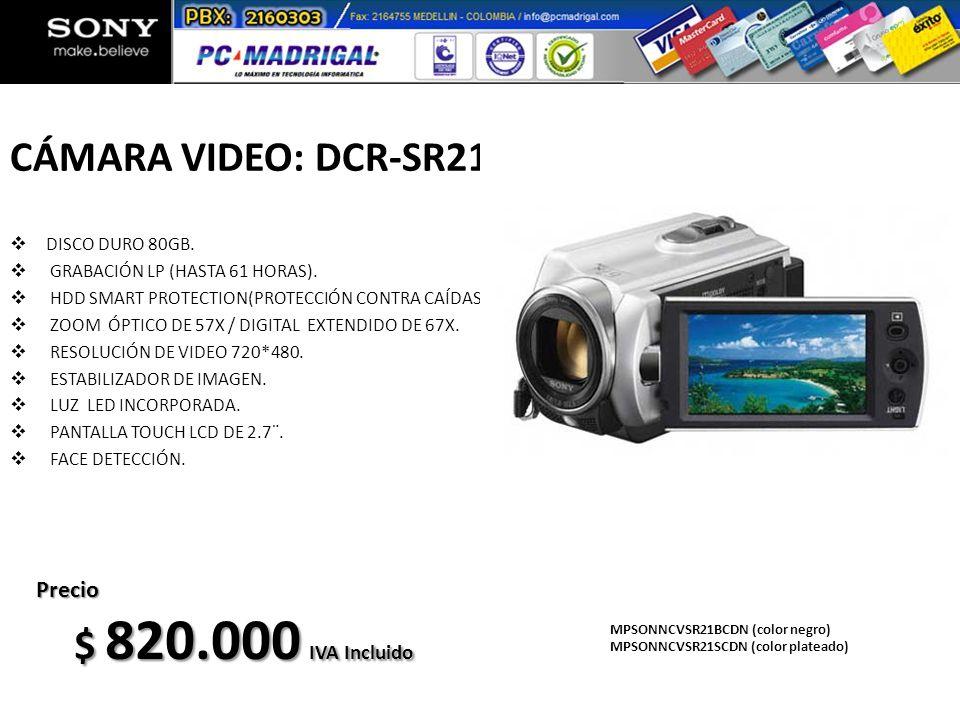 CÁMARA VIDEO: DCR-SR21 $ 820.000 IVA Incluido Precio DISCO DURO 80GB.