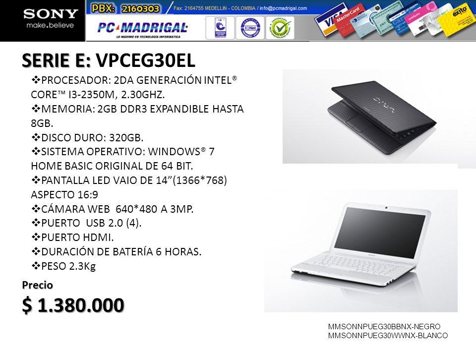 SERIE E: VPCEG30EL PROCESADOR: 2DA GENERACIÓN INTEL® CORE™ I3-2350M, 2.30GHZ. MEMORIA: 2GB DDR3 EXPANDIBLE HASTA 8GB.
