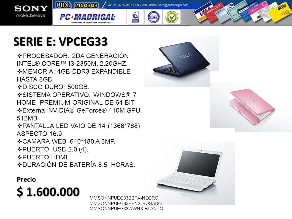 SERIE E: VPCEG33 PROCESADOR: 2DA GENERACIÓN INTEL® CORE™ I3-2350M, 2.20GHZ. MEMORIA: 4GB DDR3 EXPANDIBLE HASTA 8GB.