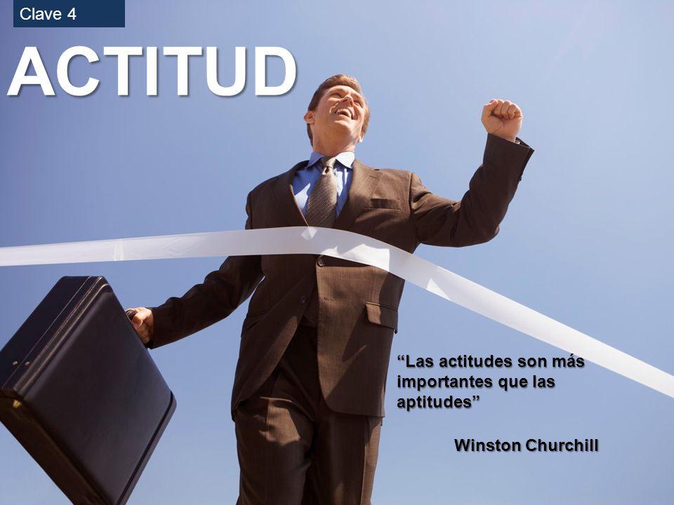 ACTITUD Clave 4 Las actitudes son más importantes que las aptitudes