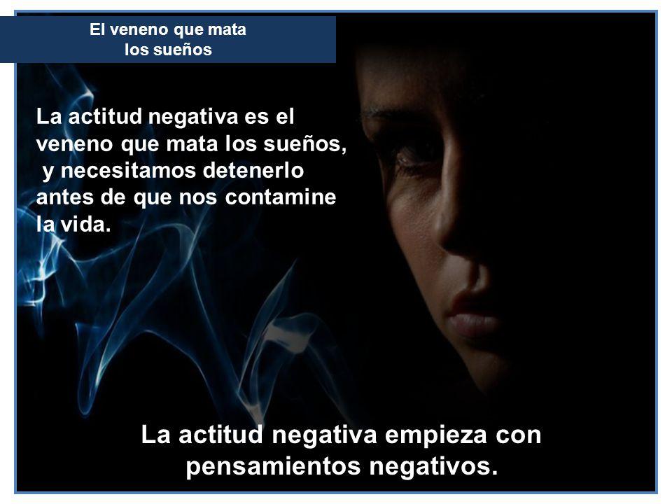 La actitud negativa empieza con pensamientos negativos.