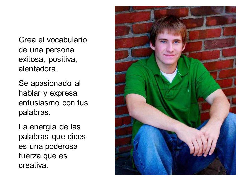 Crea el vocabulario de una persona exitosa, positiva, alentadora.