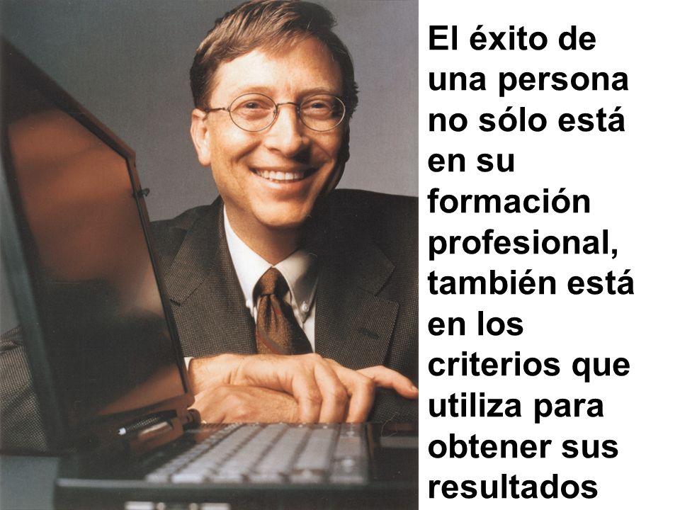 El éxito de una persona no sólo está en su formación profesional, también está en los criterios que utiliza para obtener sus resultados