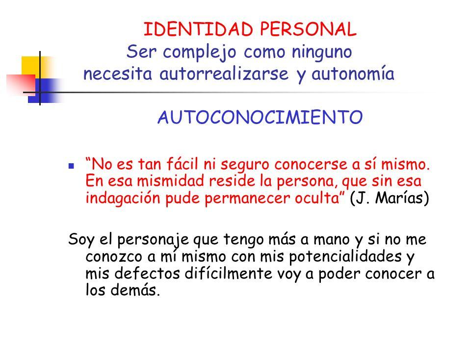 IDENTIDAD PERSONAL Ser complejo como ninguno necesita autorrealizarse y autonomía