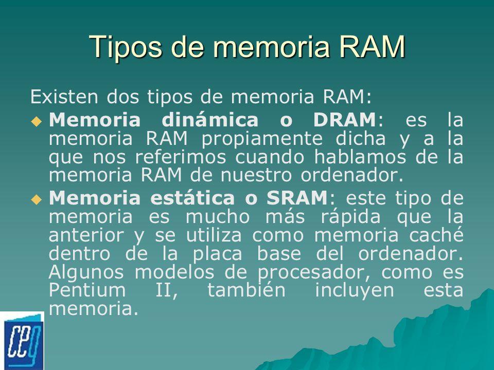 Tipos de memoria RAM Existen dos tipos de memoria RAM: