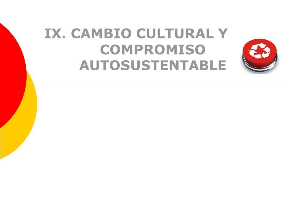 IX. CAMBIO CULTURAL Y COMPROMISO AUTOSUSTENTABLE