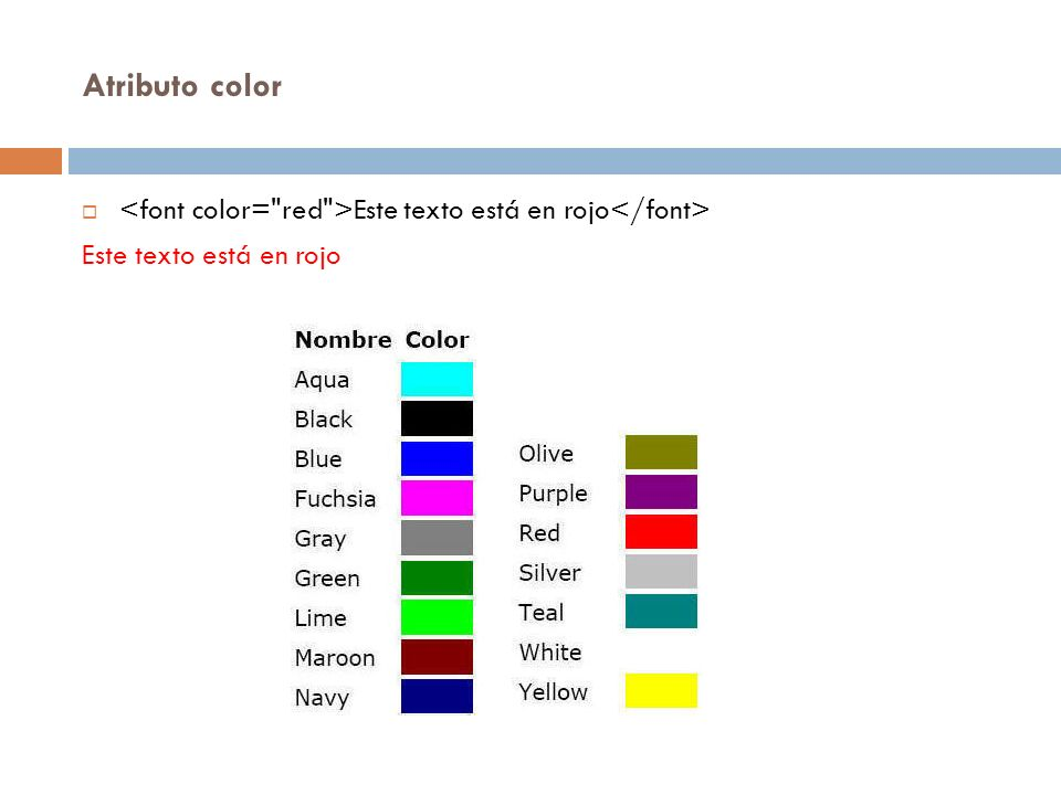 Atributo color <font color= red >Este texto está en rojo</font> Este texto está en rojo