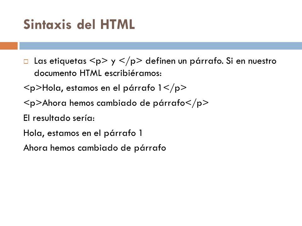 Sintaxis del HTML Las etiquetas <p> y </p> definen un párrafo. Si en nuestro documento HTML escribiéramos: