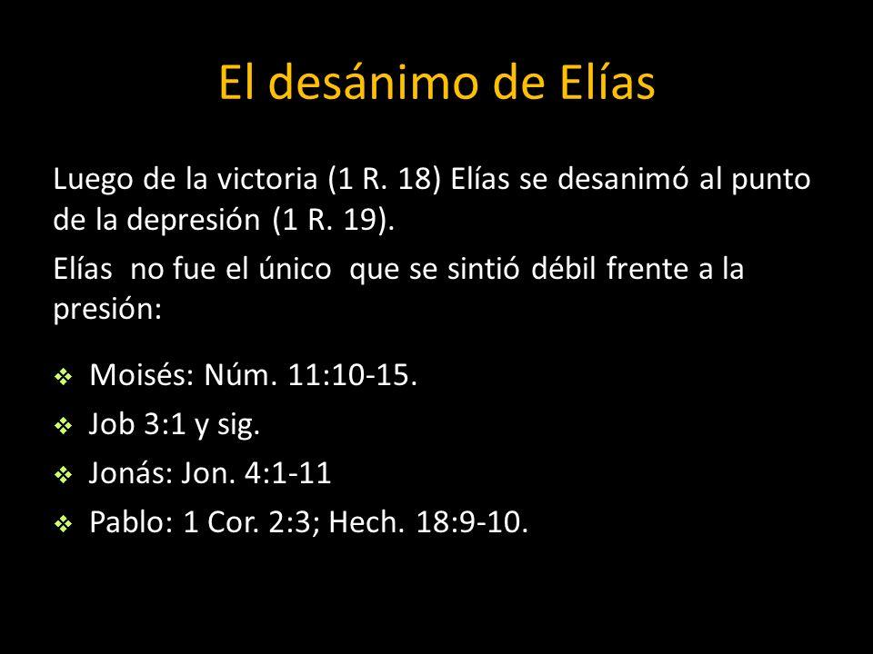 El desánimo de Elías Luego de la victoria (1 R. 18) Elías se desanimó al punto de la depresión (1 R. 19).