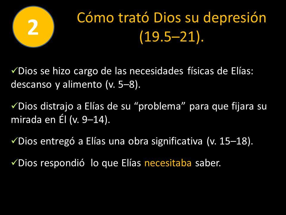 Cómo trató Dios su depresión (19.5–21).