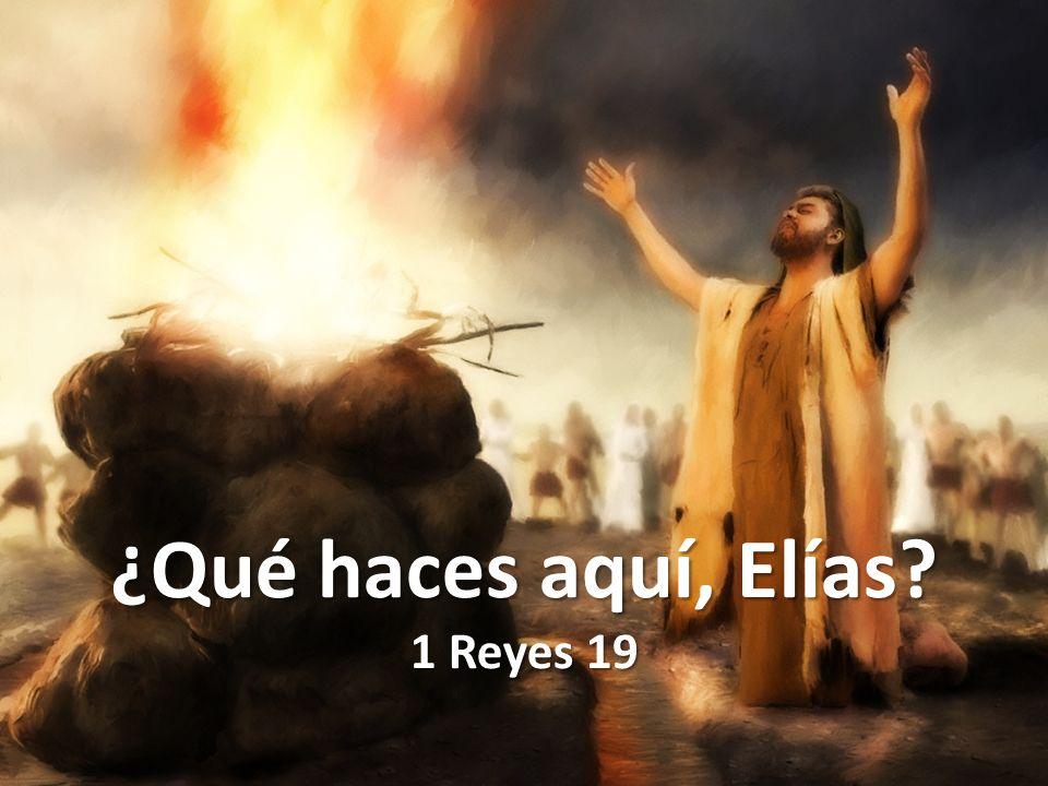 ¿Qué haces aquí, Elías 1 Reyes 19
