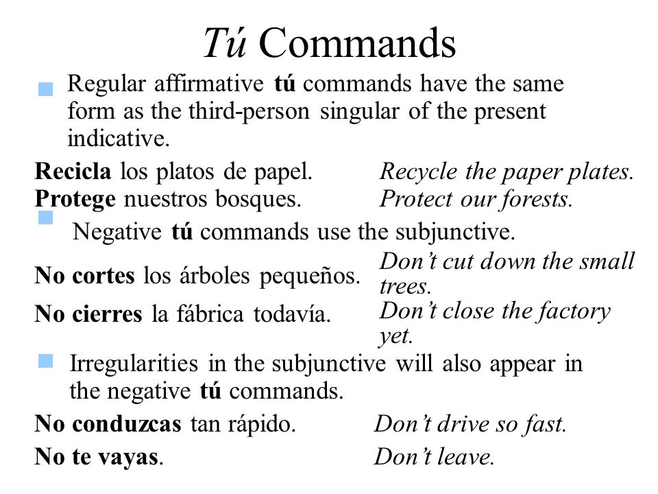 Tú Commands Regular affirmative tú commands have the same form as the third-person singular of the present indicative.