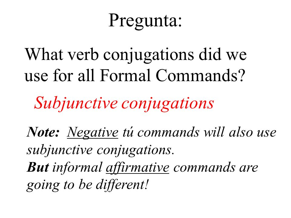 Pregunta: What verb conjugations did we use for all Formal Commands