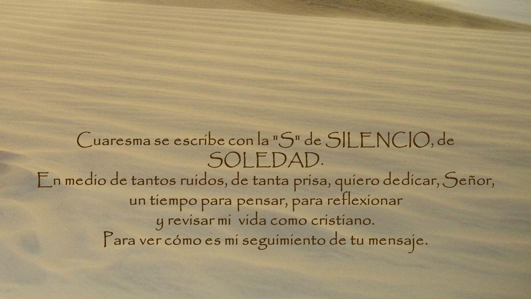 Cuaresma se escribe con la S de SILENCIO, de SOLEDAD.