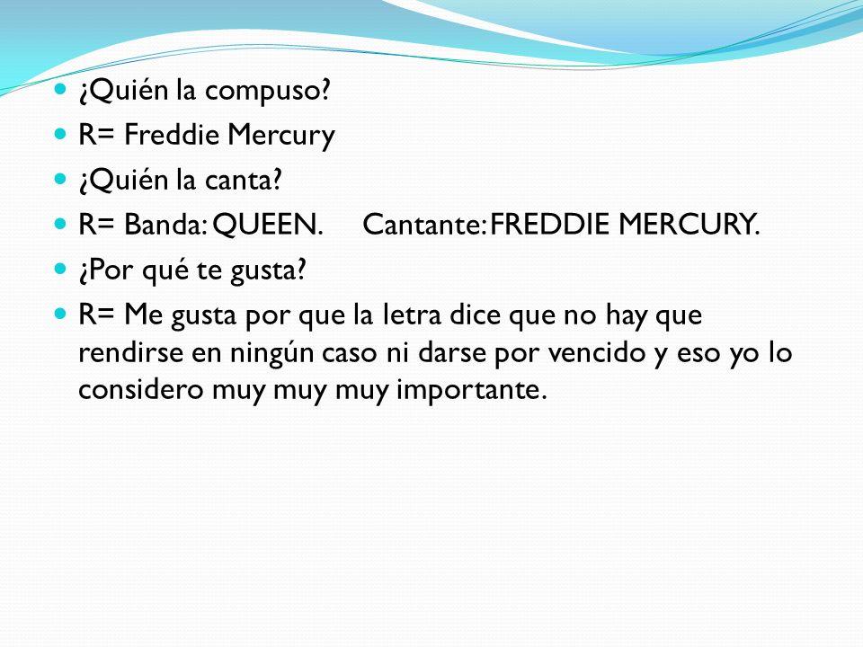 ¿Quién la compuso R= Freddie Mercury. ¿Quién la canta R= Banda: QUEEN. Cantante: FREDDIE MERCURY.