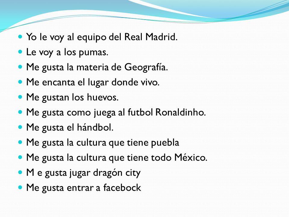 Yo le voy al equipo del Real Madrid.
