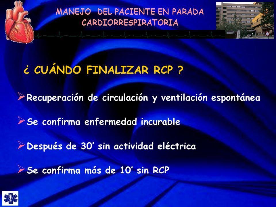¿ CUÁNDO FINALIZAR RCP Recuperación de circulación y ventilación espontánea. Se confirma enfermedad incurable.