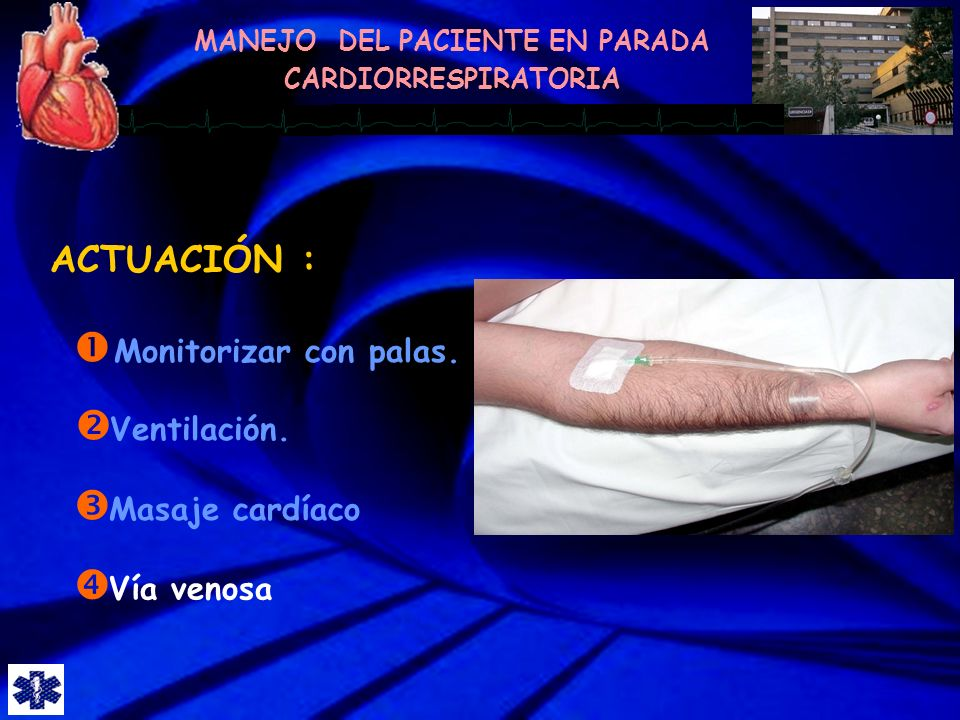 ACTUACIÓN : Monitorizar con palas. Ventilación. Masaje cardíaco