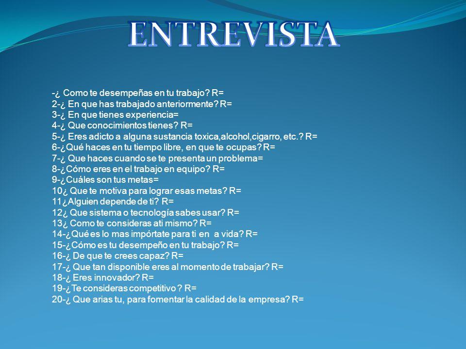 ENTREVISTA -¿ Como te desempeñas en tu trabajo R=