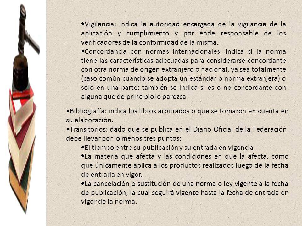 Vigilancia: indica la autoridad encargada de la vigilancia de la aplicación y cumplimiento y por ende responsable de los verificadores de la conformidad de la misma.