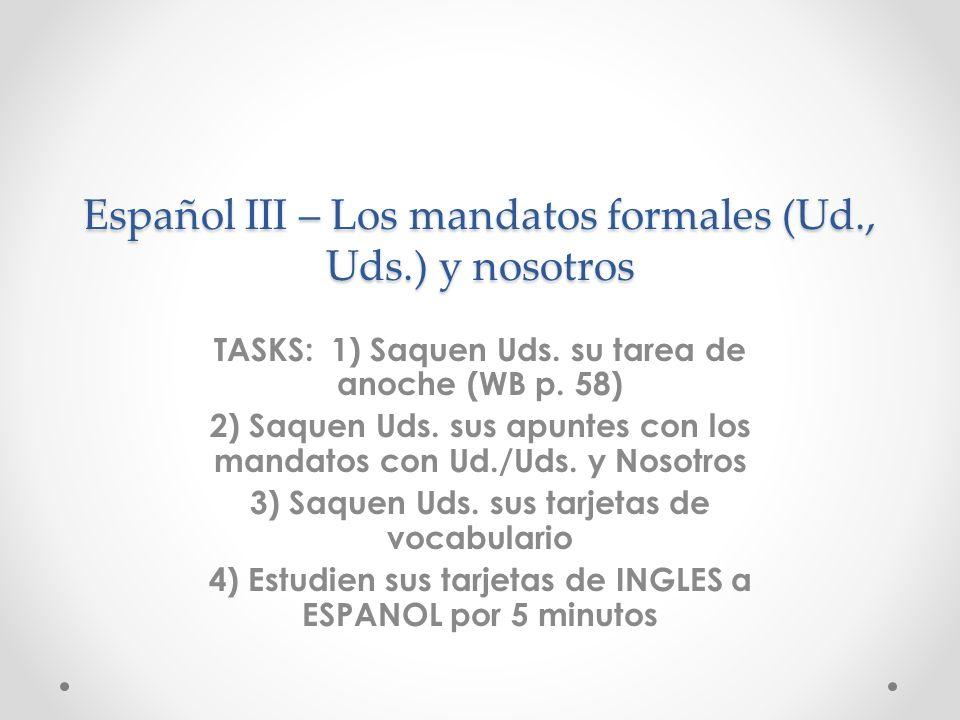 Español III – Los mandatos formales (Ud., Uds.) y nosotros